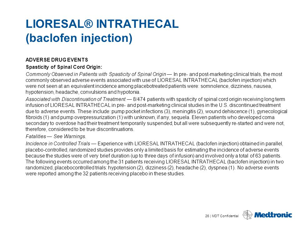 26 | MDT Confidential LIORESAL® INTRATHECAL (baclofen injection) ADVERSE DRUG EVENTS Spasticity of Spinal Cord Origin: Commonly Observed in Patients w