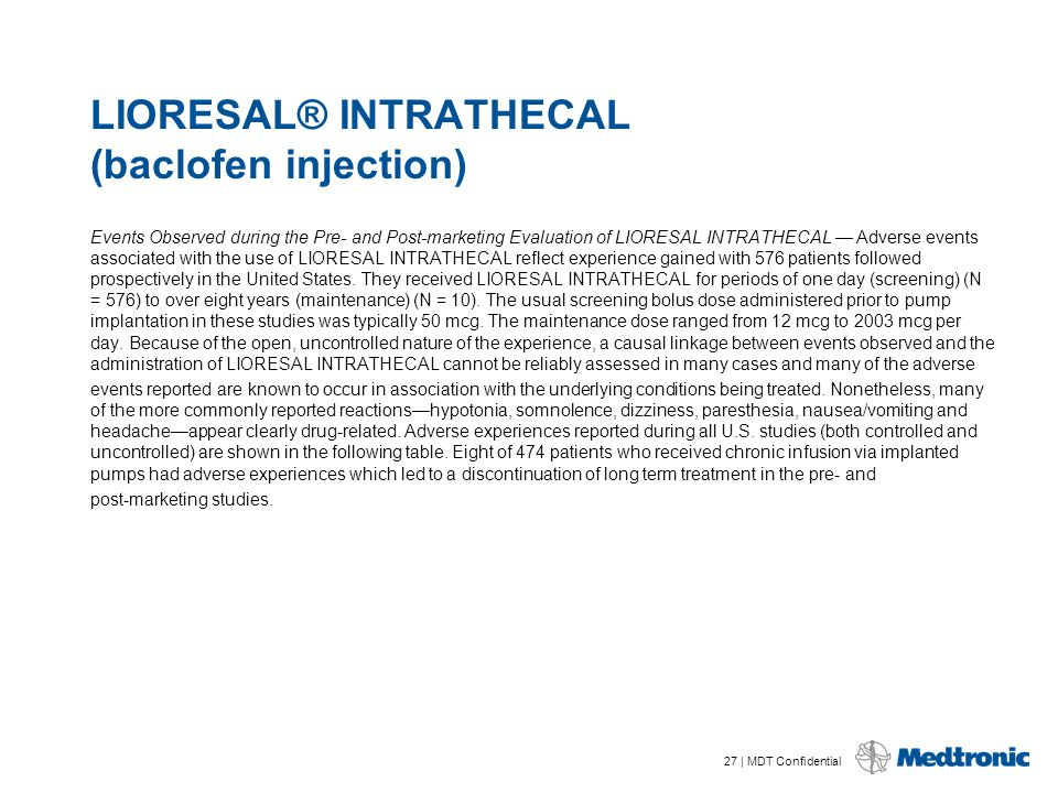 27 | MDT Confidential LIORESAL® INTRATHECAL (baclofen injection) Events Observed during the Pre- and Post-marketing Evaluation of LIORESAL INTRATHECAL