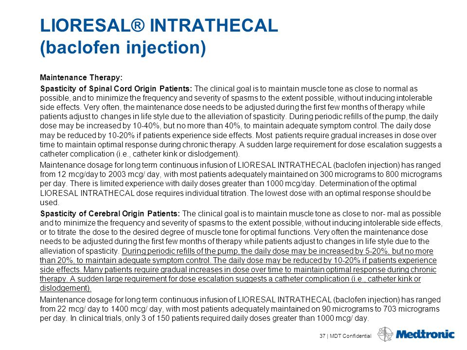 37 | MDT Confidential LIORESAL® INTRATHECAL (baclofen injection) Maintenance Therapy: Spasticity of Spinal Cord Origin Patients: The clinical goal is