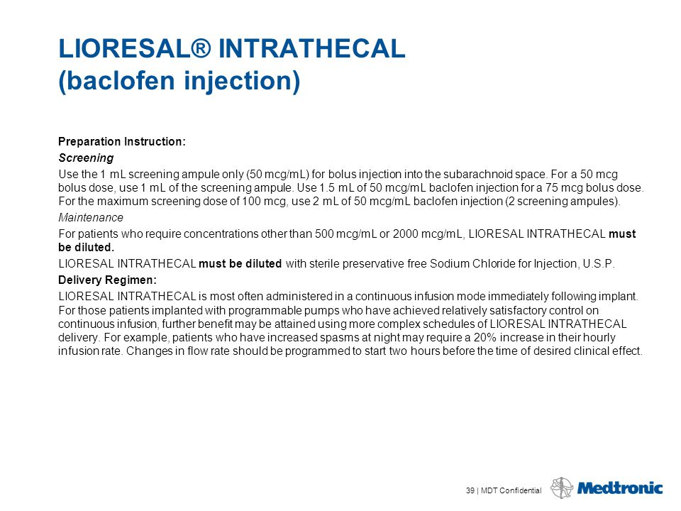 39 | MDT Confidential LIORESAL® INTRATHECAL (baclofen injection) Preparation Instruction: Screening Use the 1 mL screening ampule only (50 mcg/mL) for