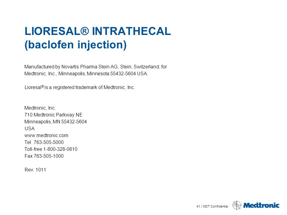 41 | MDT Confidential LIORESAL® INTRATHECAL (baclofen injection) Manufactured by Novartis Pharma Stein AG, Stein, Switzerland, for Medtronic, Inc., Mi