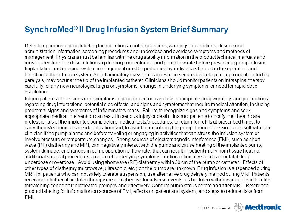 43 | MDT Confidential SynchroMed ® II Drug Infusion System Brief Summary Refer to appropriate drug labeling for indications, contraindications, warnin