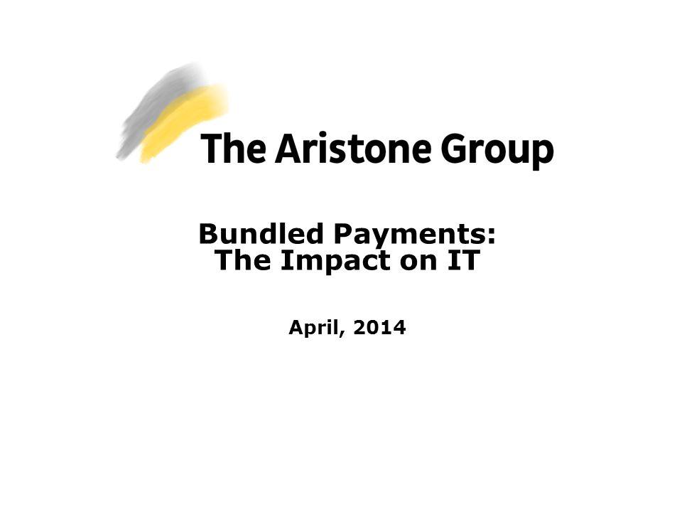 Bundled Payments: The Impact on IT April, 2014
