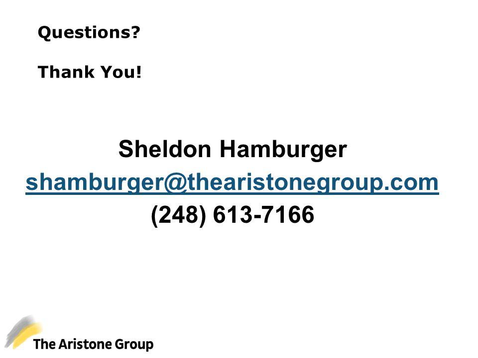 Questions? Thank You! Sheldon Hamburger shamburger@thearistonegroup.com (248) 613-7166