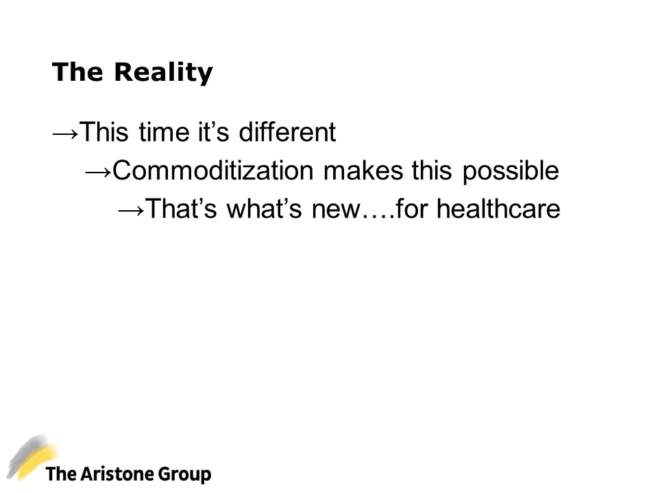 The Reality → This time it's different → Commoditization makes this possible → That's what's new….for healthcare