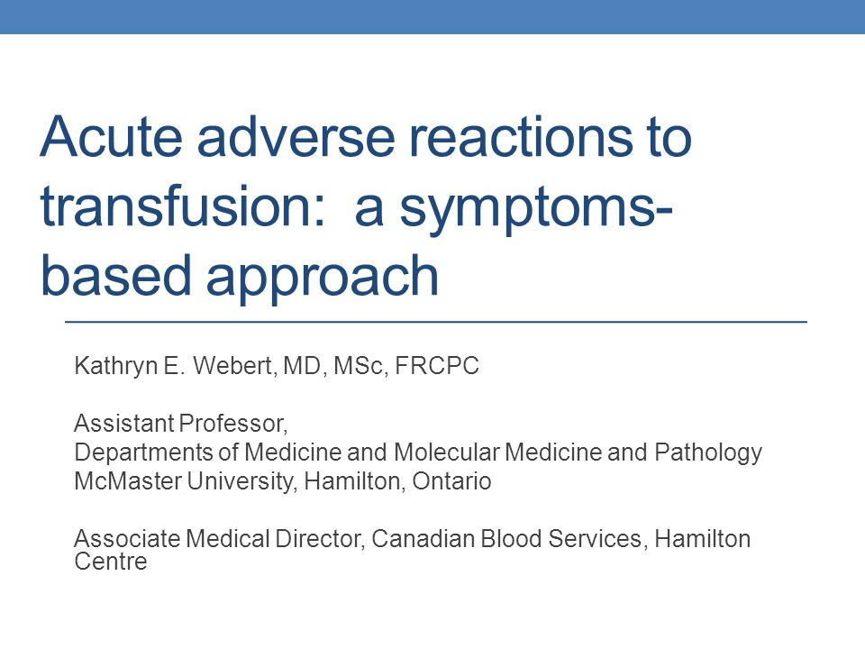 Acute adverse reactions to transfusion: a symptoms- based approach Kathryn E.