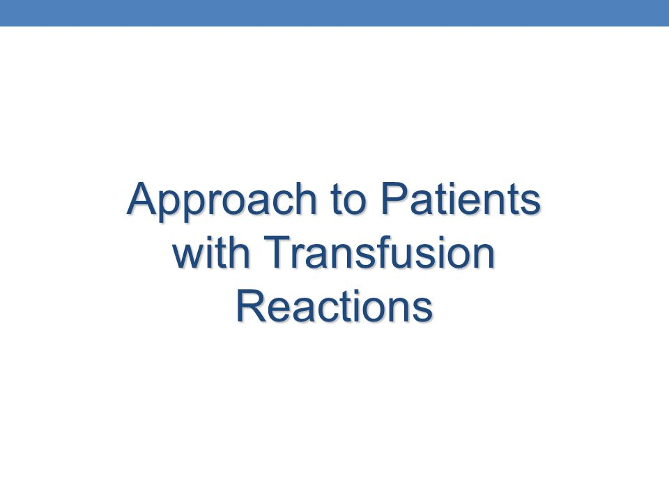 Approach to Patients with Transfusion Reactions