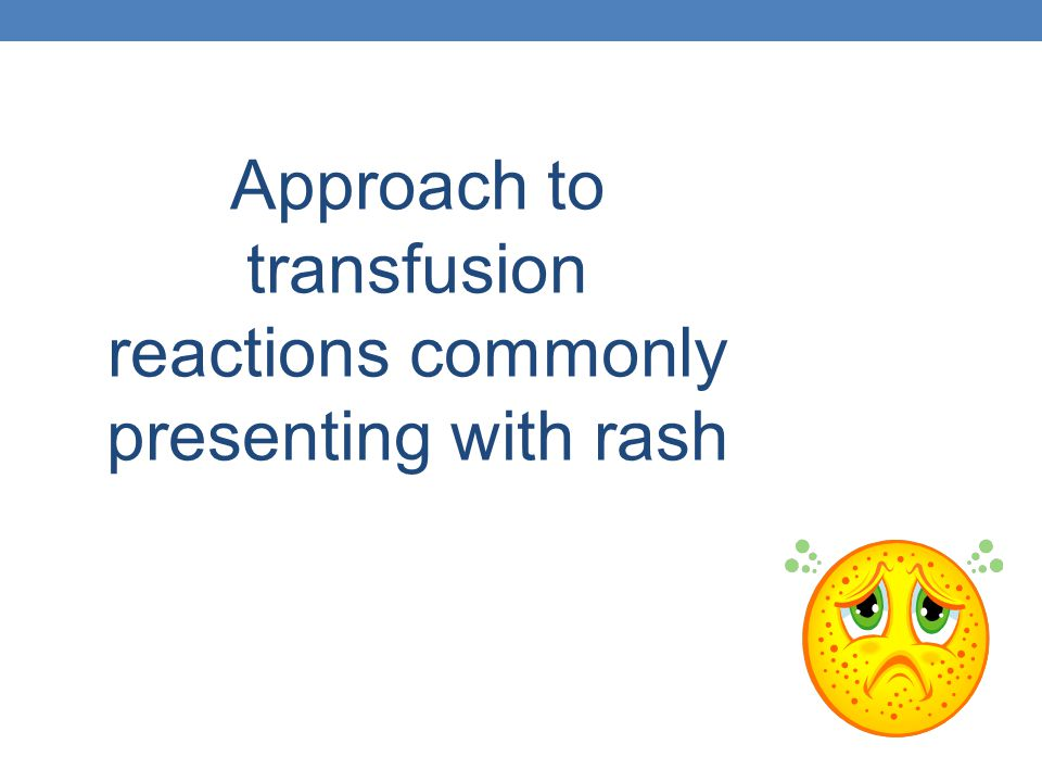 Approach to transfusion reactions commonly presenting with rash