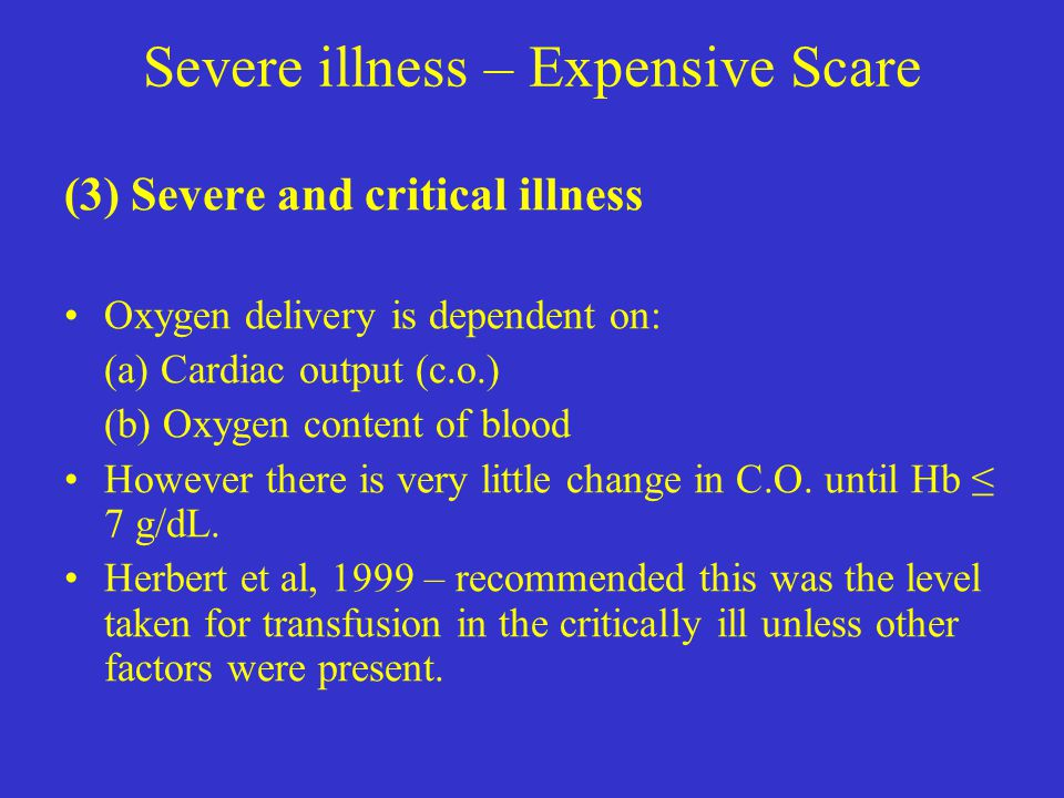 Severe illness – Expensive Scare (3) Severe and critical illness Oxygen delivery is dependent on: (a) Cardiac output (c.o.) (b) Oxygen content of bloo