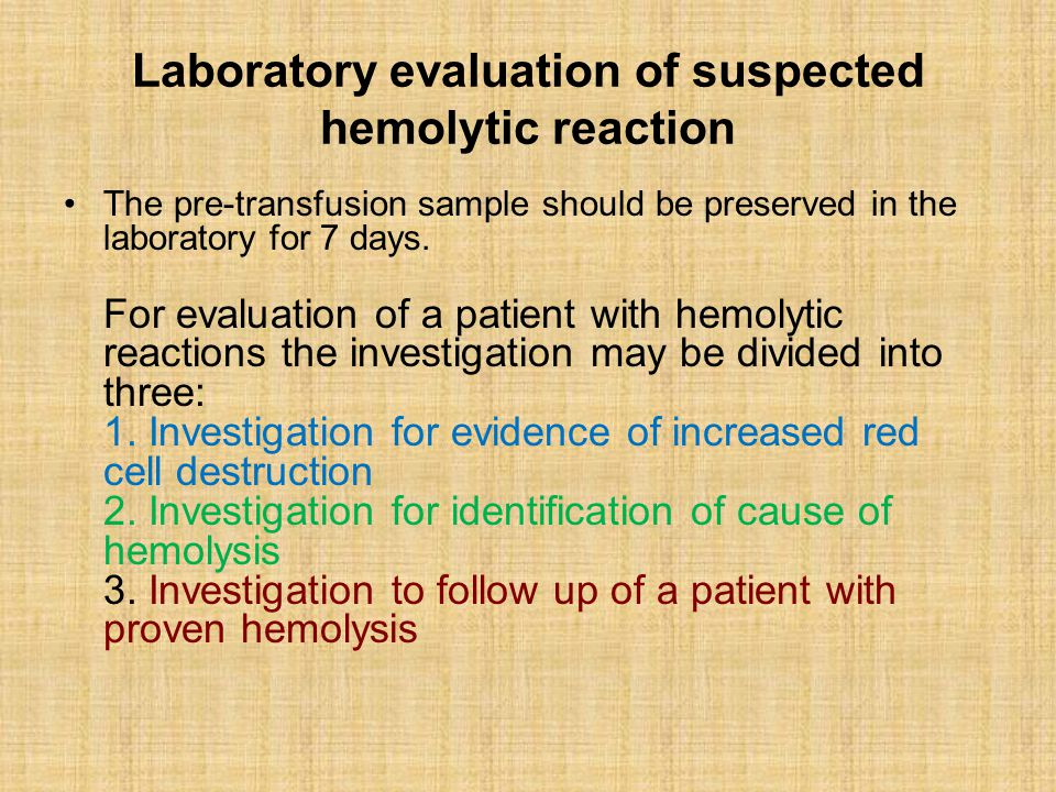 Laboratory evaluation of suspected hemolytic reaction The pre-transfusion sample should be preserved in the laboratory for 7 days. For evaluation of a