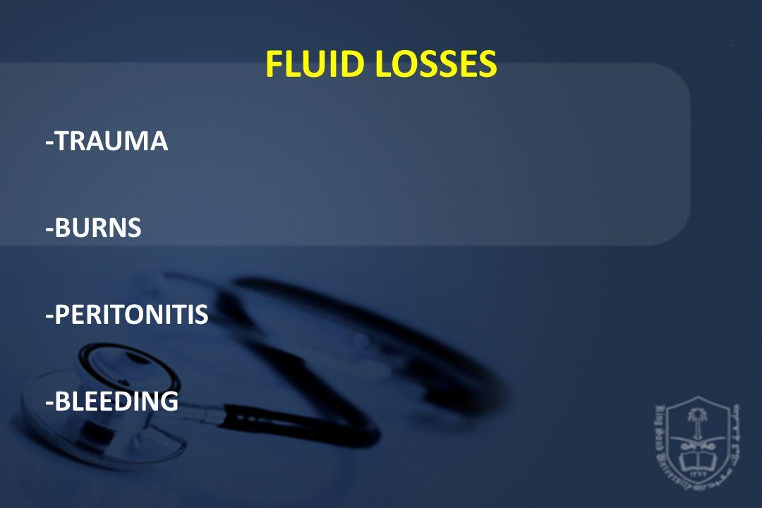 FLUID LOSSES -TRAUMA -BURNS -PERITONITIS -BLEEDING
