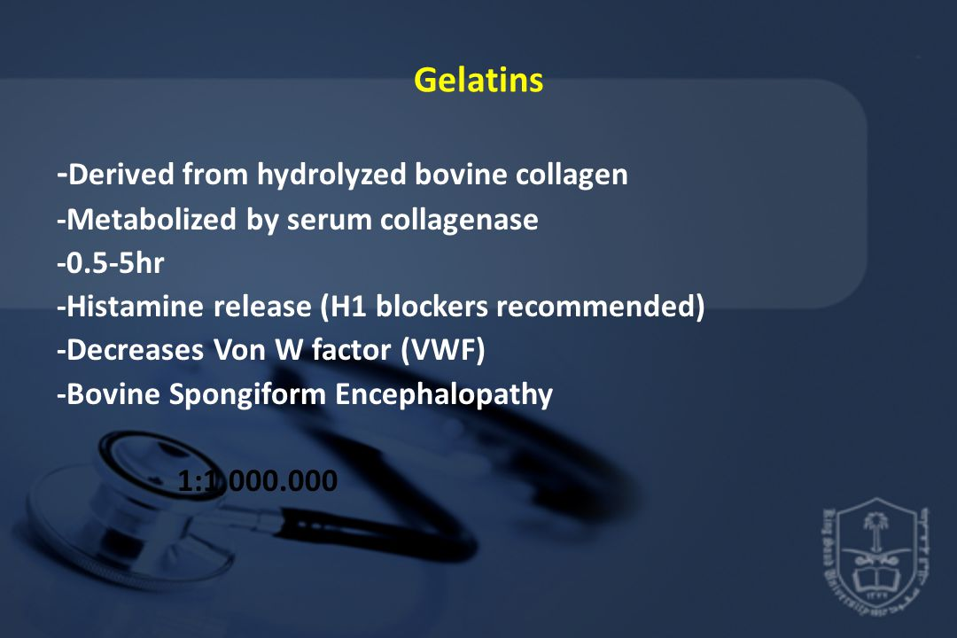 Gelatins - Derived from hydrolyzed bovine collagen -Metabolized by serum collagenase -0.5-5hr -Histamine release (H1 blockers recommended) -Decreases Von W factor (VWF) -Bovine Spongiform Encephalopathy 1:1,000.000