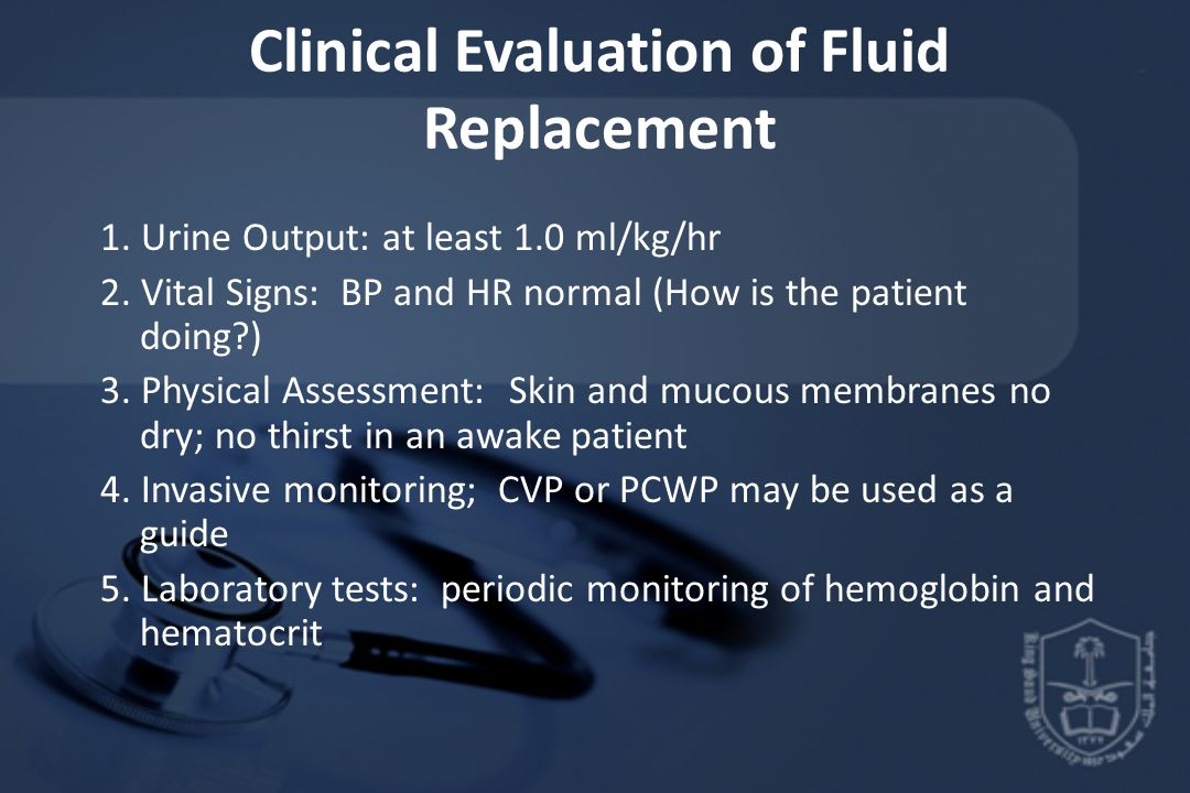Clinical Evaluation of Fluid Replacement 1. Urine Output: at least 1.0 ml/kg/hr 2. Vital Signs: BP and HR normal (How is the patient doing?) 3. Physic