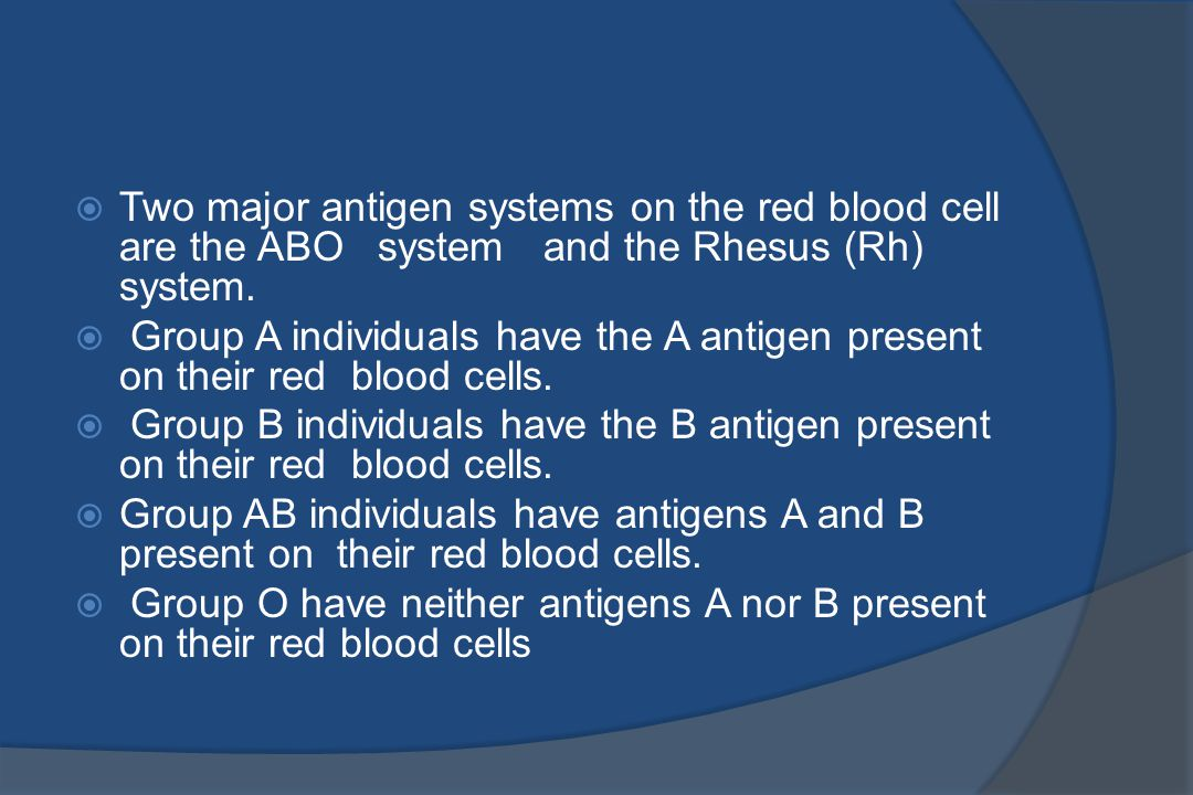  Two major antigen systems on the red blood cell are the ABO system and the Rhesus (Rh) system.  Group A individuals have the A antigen present on t