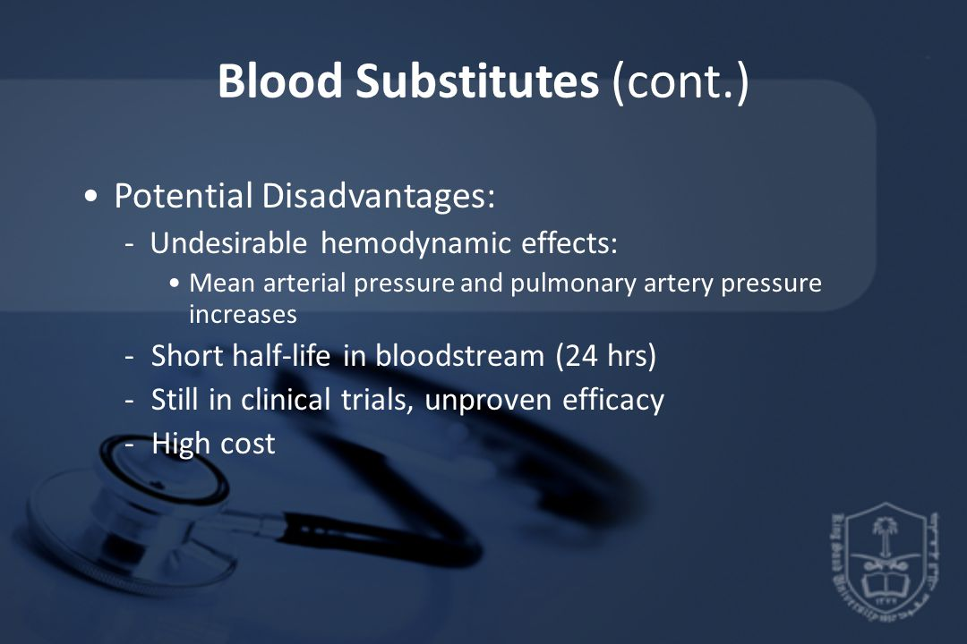 Blood Substitutes (cont.) Potential Disadvantages: - Undesirable hemodynamic effects: Mean arterial pressure and pulmonary artery pressure increases -