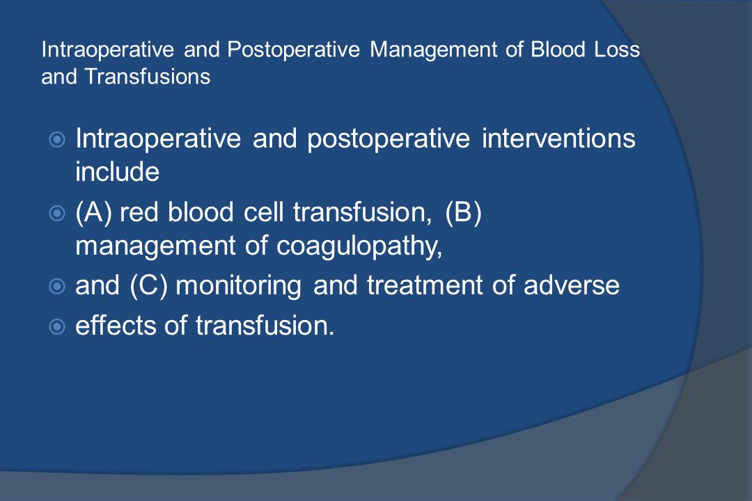 Intraoperative and Postoperative Management of Blood Loss and Transfusions  Intraoperative and postoperative interventions include  (A) red blood ce