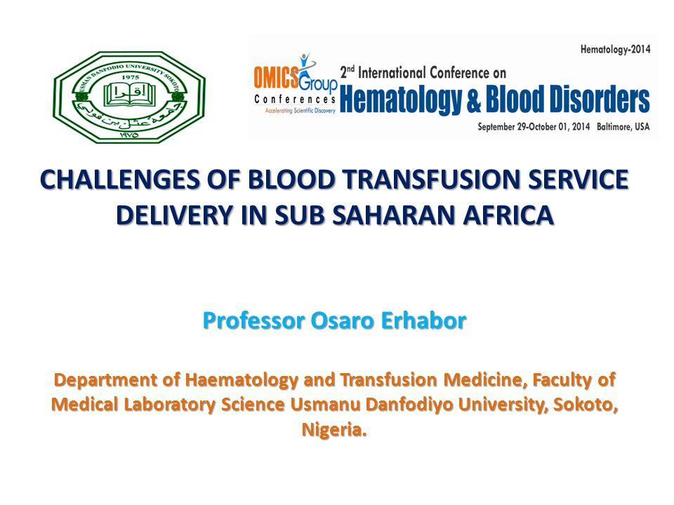 Professor Osaro Erhabor Department of Haematology and Transfusion Medicine, Faculty of Medical Laboratory Science Usmanu Danfodiyo University, Sokoto,