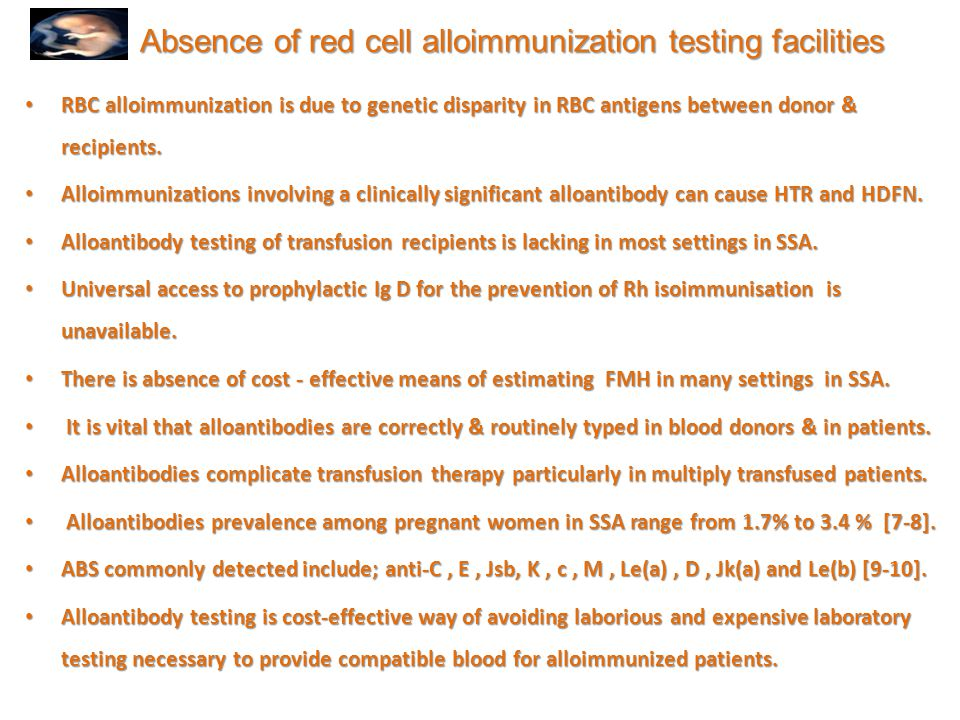 Absence of red cell alloimmunization testing facilities RBC alloimmunization is due to genetic disparity in RBC antigens between donor & recipients. R