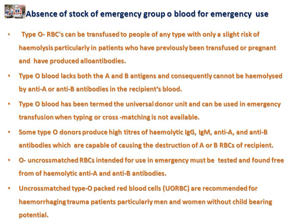 Absence of stock of emergency group o blood for emergency use Type O- RBC's can be transfused to people of any type with only a slight risk of haemoly