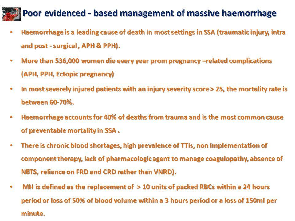 Poor evidenced - based management of massive haemorrhage Poor evidenced - based management of massive haemorrhage Haemorrhage is a leading cause of de