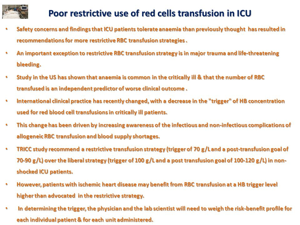 Poor restrictive use of red cells transfusion in ICU Safety concerns and findings that ICU patients tolerate anaemia than previously thought has resul