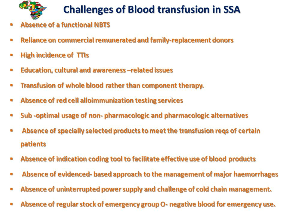 Challenges of Blood transfusion in SSA Challenges of Blood transfusion in SSA  Absence of a functional NBTS  Reliance on commercial remunerated and