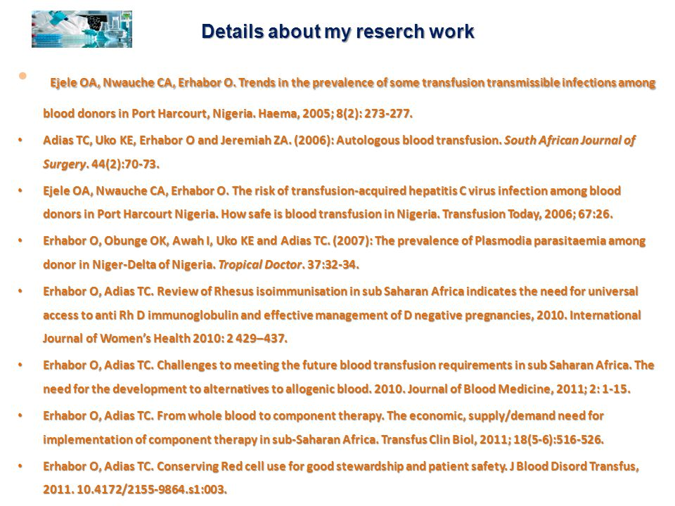 Details about my reserch work Ejele OA, Nwauche CA, Erhabor O. Trends in the prevalence of some transfusion transmissible infections among blood donor