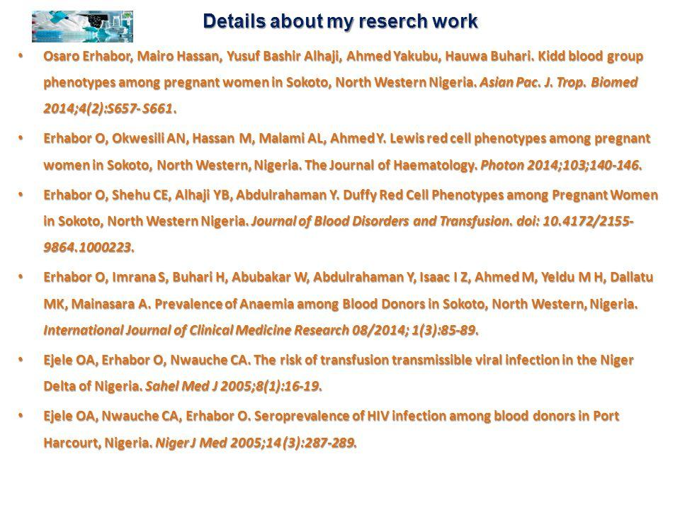 Details about my reserch work Osaro Erhabor, Mairo Hassan, Yusuf Bashir Alhaji, Ahmed Yakubu, Hauwa Buhari. Kidd blood group phenotypes among pregnant
