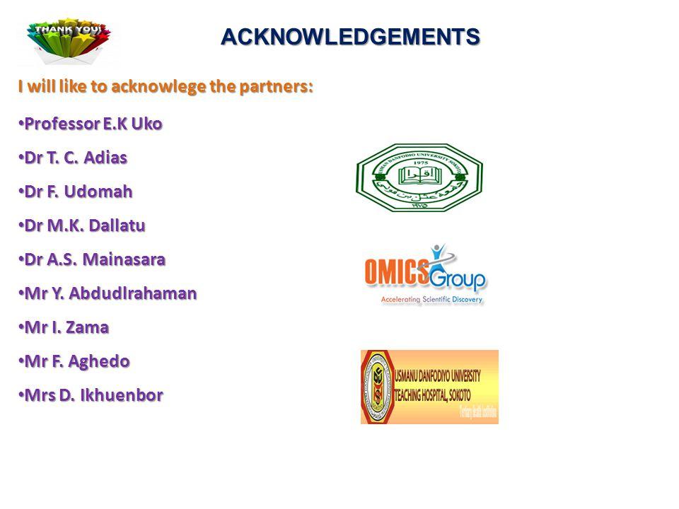 ACKNOWLEDGEMENTS I will like to acknowlege the partners: Professor E.K Uko Professor E.K Uko Dr T. C. Adias Dr T. C. Adias Dr F. Udomah Dr F. Udomah D
