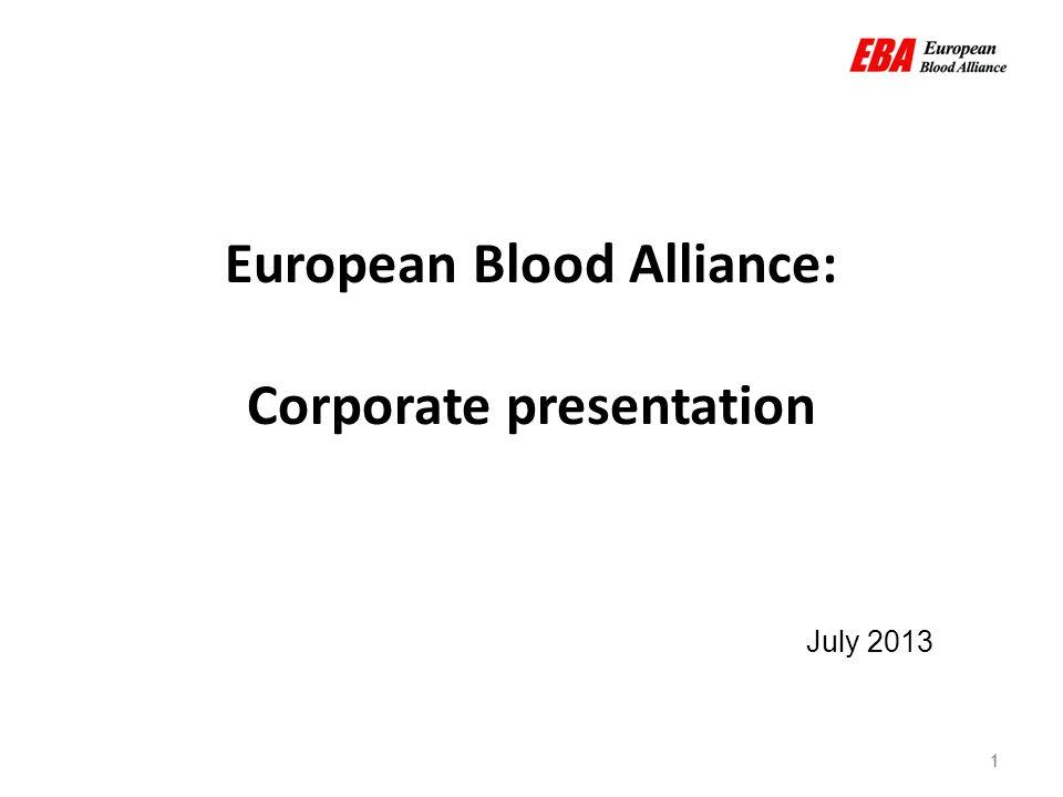 1 European Blood Alliance: Corporate presentation July 2013 1