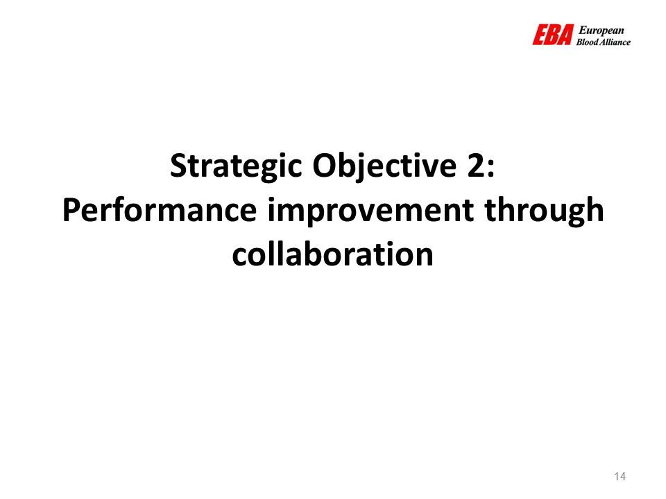 14 Strategic Objective 2: Performance improvement through collaboration 14