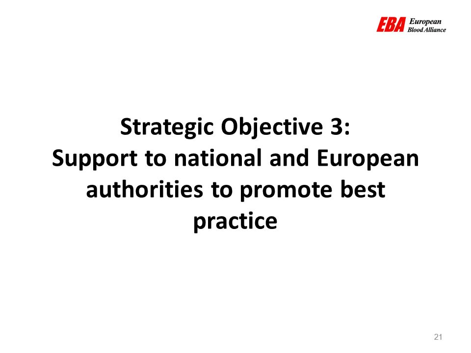 21 Strategic Objective 3: Support to national and European authorities to promote best practice 21