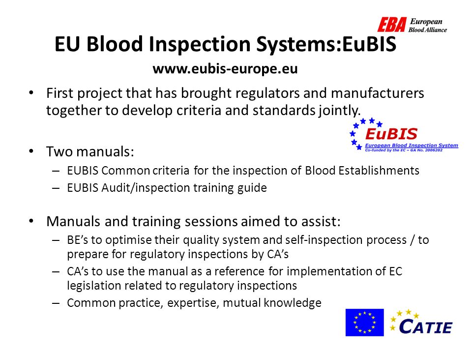 23 EU Blood Inspection Systems:EuBIS www.eubis-europe.eu First project that has brought regulators and manufacturers together to develop criteria and standards jointly.