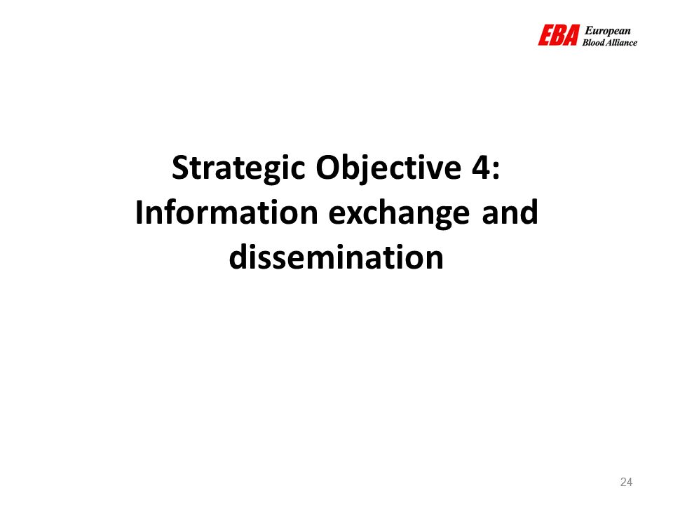 24 Strategic Objective 4: Information exchange and dissemination 24