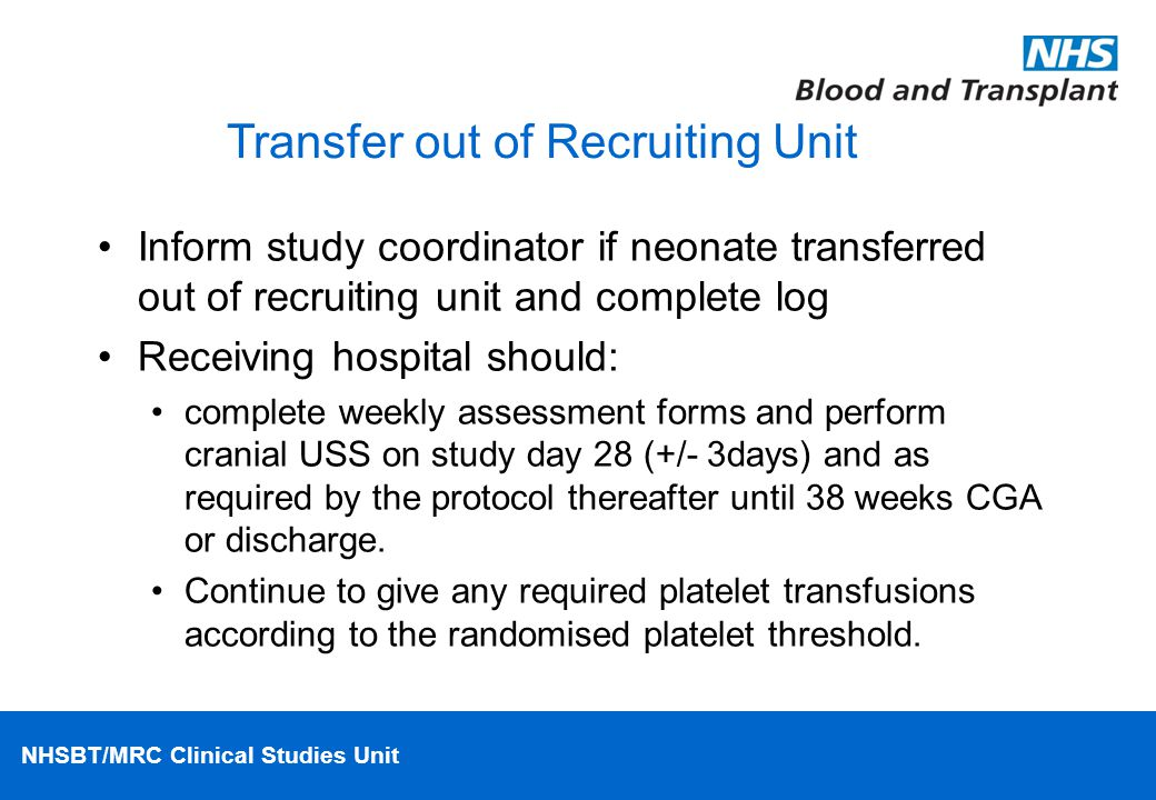 NHSBT/MRC Clinical Studies Unit Transfer out of Recruiting Unit Inform study coordinator if neonate transferred out of recruiting unit and complete lo