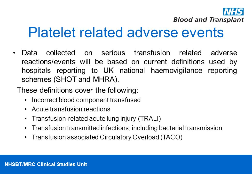 NHSBT/MRC Clinical Studies Unit Platelet related adverse events Data collected on serious transfusion related adverse reactions/events will be based o