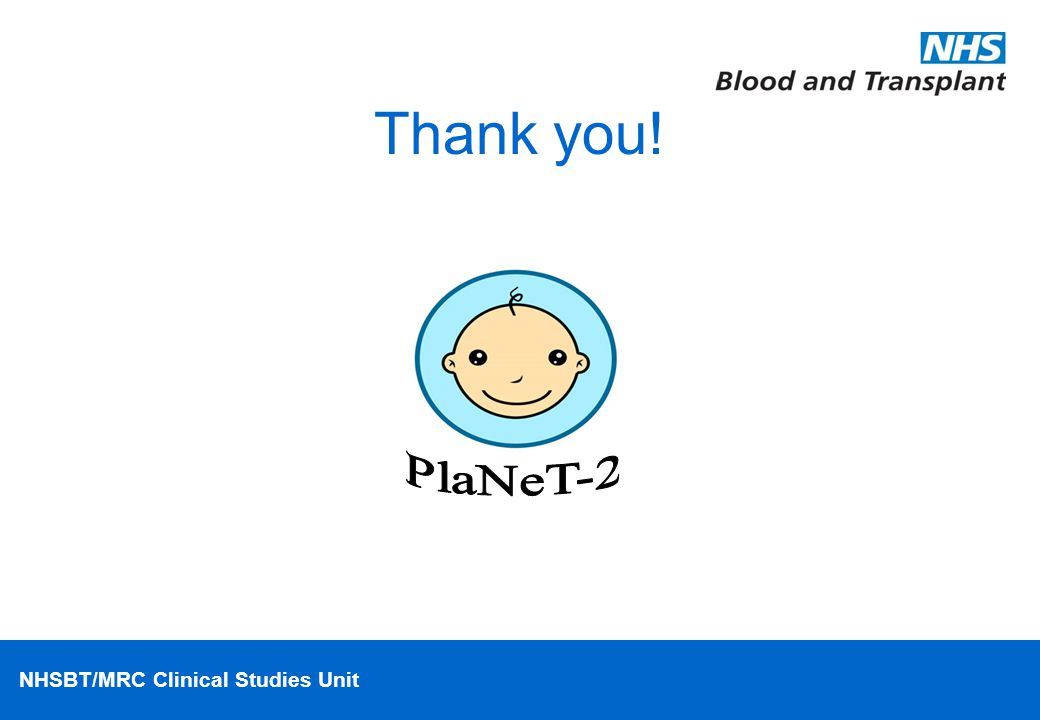 NHSBT/MRC Clinical Studies Unit Thank you!