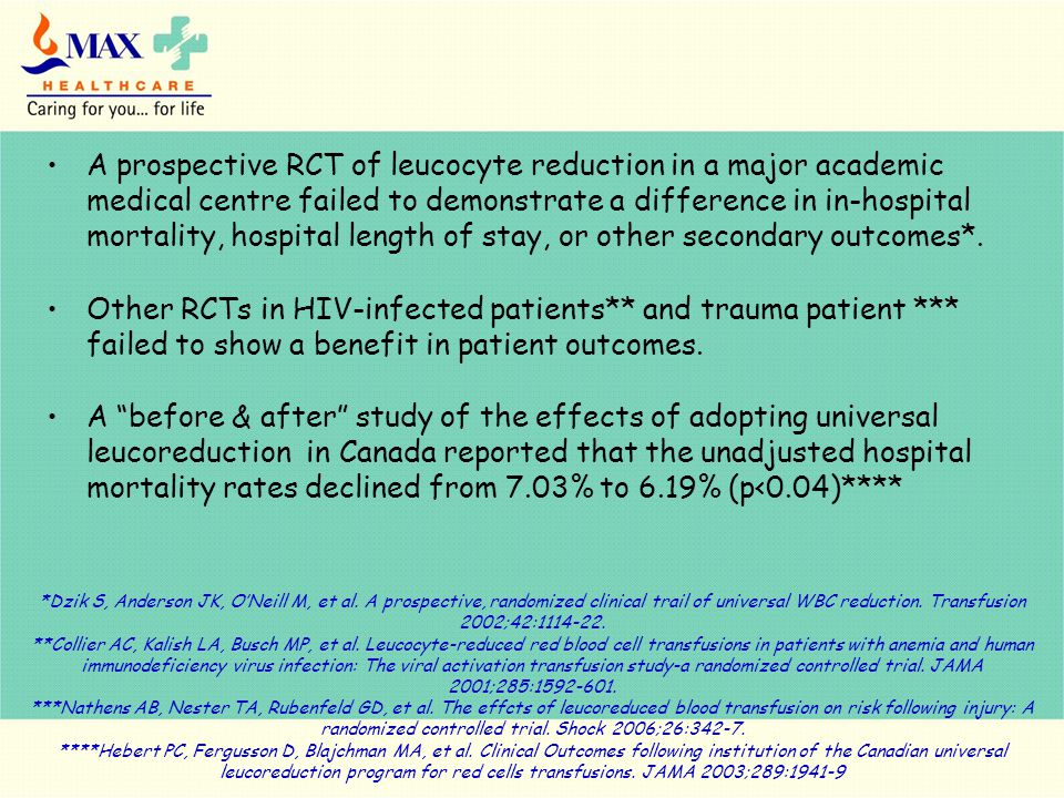 A prospective RCT of leucocyte reduction in a major academic medical centre failed to demonstrate a difference in in-hospital mortality, hospital length of stay, or other secondary outcomes*.