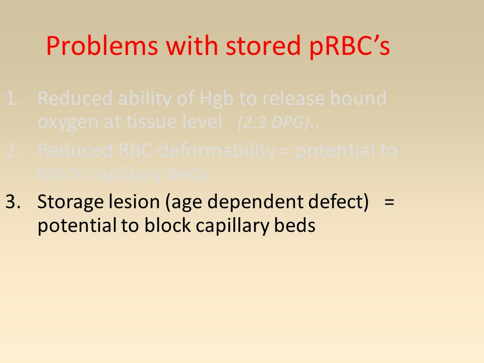 Problems with stored pRBC's 1.Reduced ability of Hgb to release bound oxygen at tissue level (2,3 DPG)..