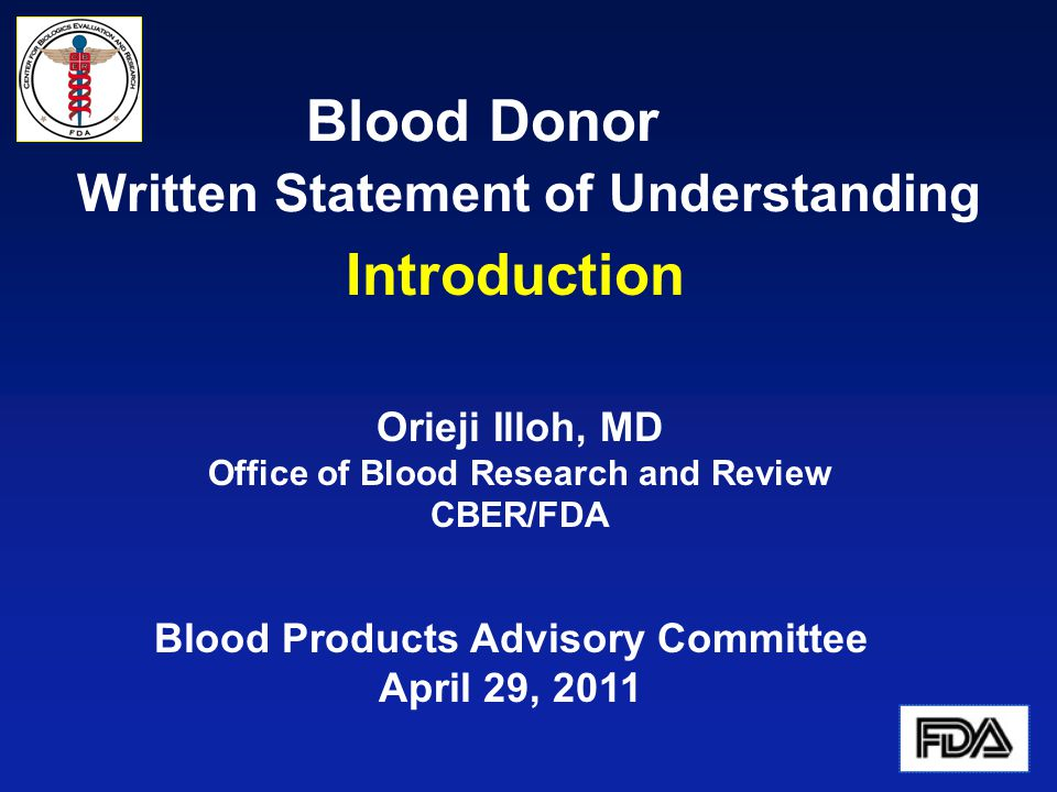 Blood Donor Written Statement of Understanding Introduction Orieji Illoh, MD Office of Blood Research and Review CBER/FDA Blood Products Advisory Committee April 29, 2011