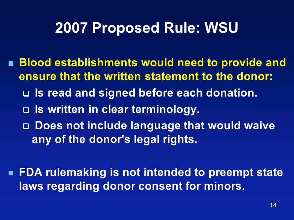 14 2007 Proposed Rule: WSU Blood establishments would need to provide and ensure that the written statement to the donor:  Is read and signed before