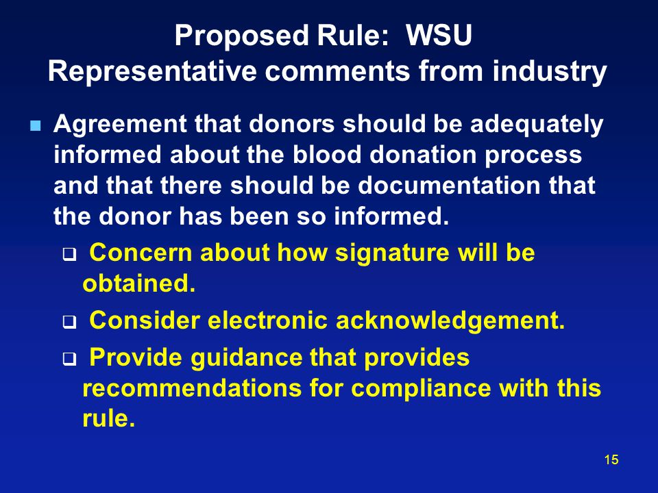15 Proposed Rule: WSU Representative comments from industry Agreement that donors should be adequately informed about the blood donation process and that there should be documentation that the donor has been so informed.