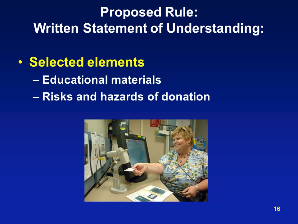 16 Proposed Rule: Written Statement of Understanding: Selected elements –Educational materials –Risks and hazards of donation