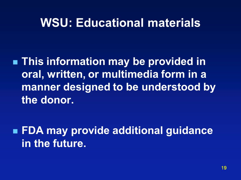 19 WSU: Educational materials This information may be provided in oral, written, or multimedia form in a manner designed to be understood by the donor