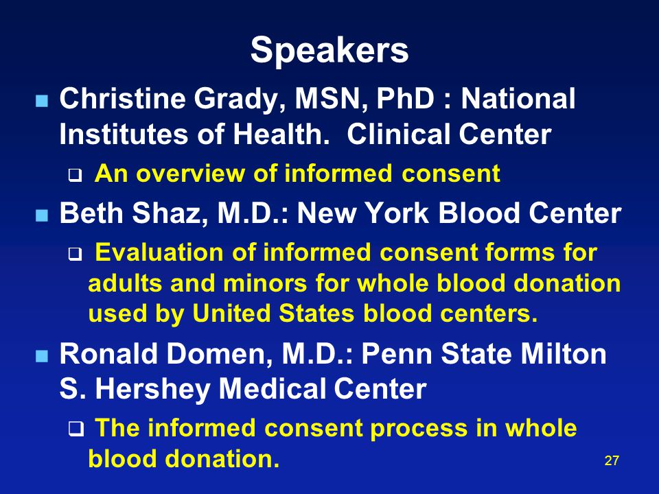 27 Speakers Christine Grady, MSN, PhD : National Institutes of Health.