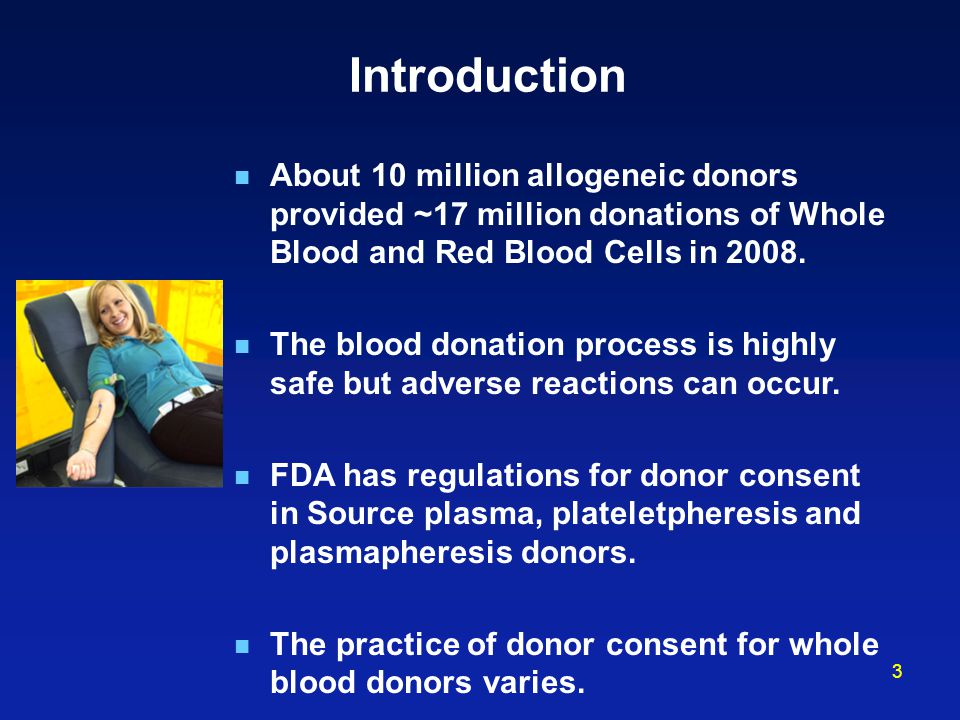 3 Introduction About 10 million allogeneic donors provided ~17 million donations of Whole Blood and Red Blood Cells in 2008. The blood donation proces