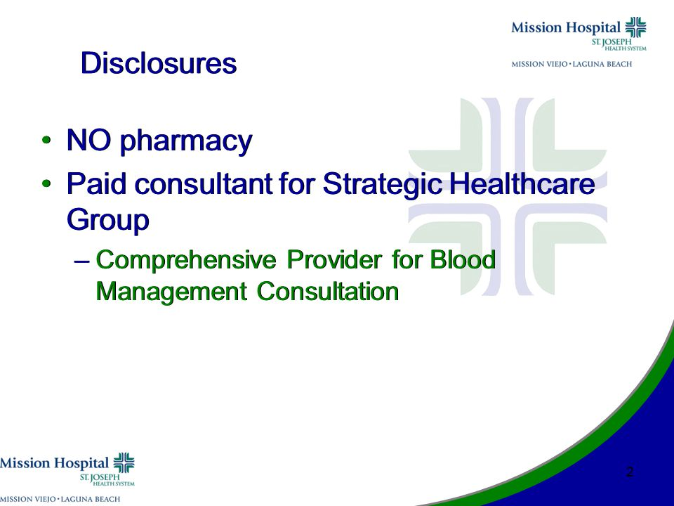 Disclosures NO pharmacy Paid consultant for Strategic Healthcare Group –Comprehensive Provider for Blood Management Consultation NO pharmacy Paid consultant for Strategic Healthcare Group –Comprehensive Provider for Blood Management Consultation 2