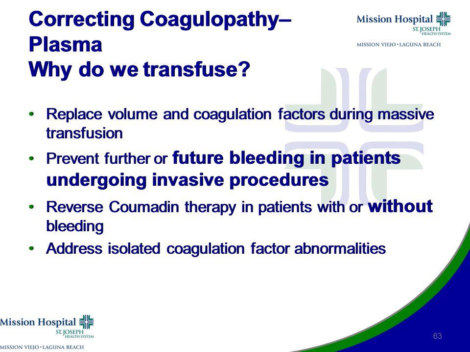 Correcting Coagulopathy– Plasma Why do we transfuse.
