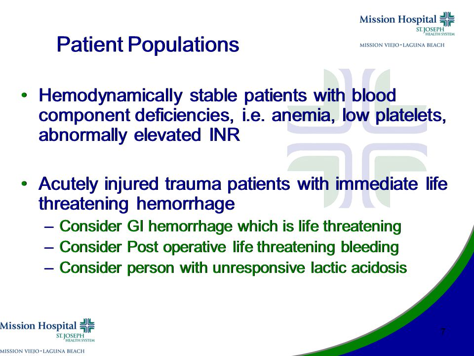 Patient Populations Hemodynamically stable patients with blood component deficiencies, i.e.