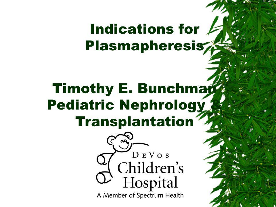 Indications for Plasmapheresis Timothy E. Bunchman Pediatric Nephrology & Transplantation